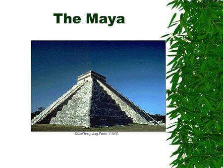 The Maya. The Mysterious Maya 400 BCE–900 CE Central America.