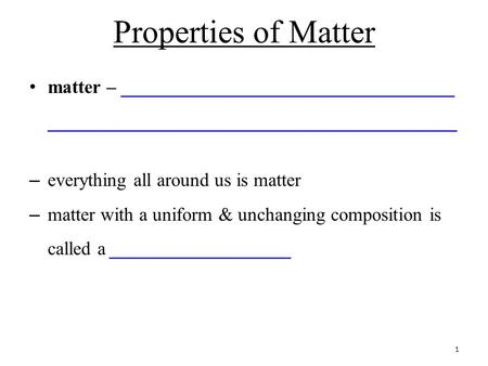 Properties of Matter matter – ___________________________________ ___________________________________________ – everything all around us is matter – matter.