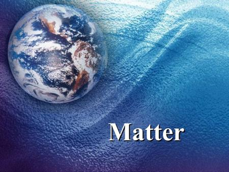 Matter What is matter? Matter is everything around you, including you! Matter is what all things are made of.