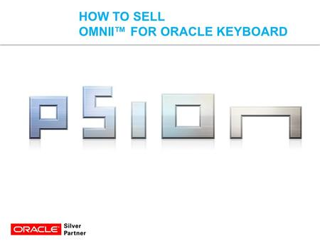 © Psion Confidentialpsion.com | ingenuityworking.com1 HOW TO SELL OMNII™ FOR ORACLE KEYBOARD.