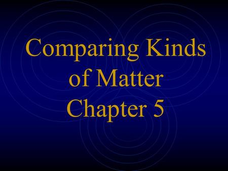 Comparing Kinds of Matter Chapter 5