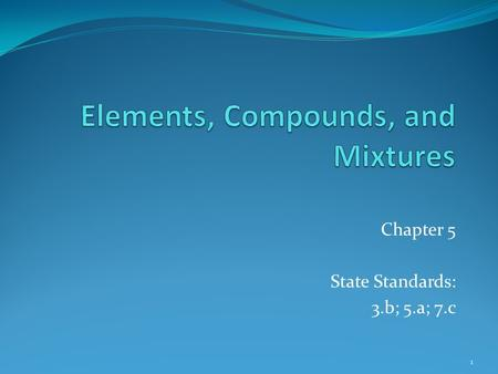 Chapter 5 State Standards: 3.b; 5.a; 7.c 1. Chapter 5-1: Elements 2.