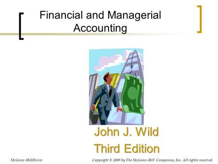 Financial and Managerial Accounting John J. Wild Third Edition John J. Wild Third Edition McGraw-Hill/Irwin Copyright © 2009 by The McGraw-Hill Companies,