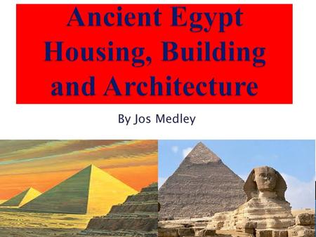 By Jos Medley.  The ancient Egyptians were skilled builders; using simple but effective tools and sighting instruments, architects could build large.