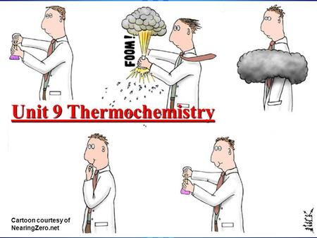 Unit 9 Thermochemistry Cartoon courtesy of NearingZero.net.