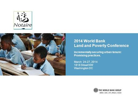 2014 World Bank Land and Poverty Conference Incrementally securing urban tenure: Promising practices, March 24-27, 2014 1818 Street NW Washington DC.