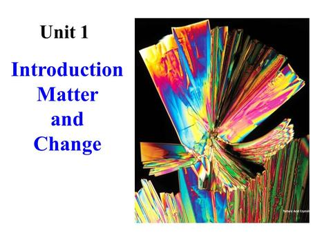 Introduction Matter and Change Unit 1. What is Chemistry? Chemistry is the study of matter and its interactions. We will study the following properties.