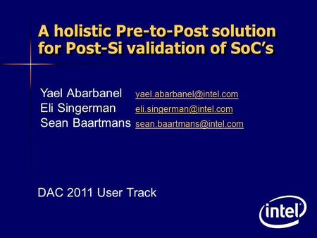 A holistic Pre-to-Post solution for Post-Si validation of SoC's Yael Abarbanel  Eli Singerman