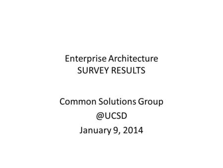 Enterprise Architecture SURVEY RESULTS Common Solutions January 9, 2014.
