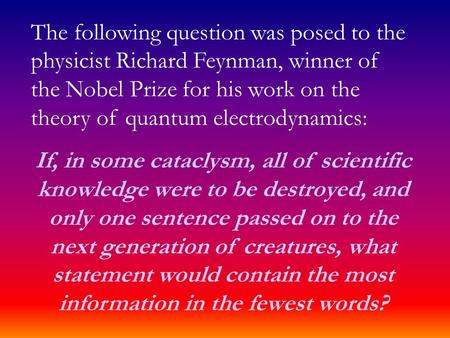The following question was posed to the physicist Richard Feynman, winner of the Nobel Prize for his work on the theory of quantum electrodynamics: If,