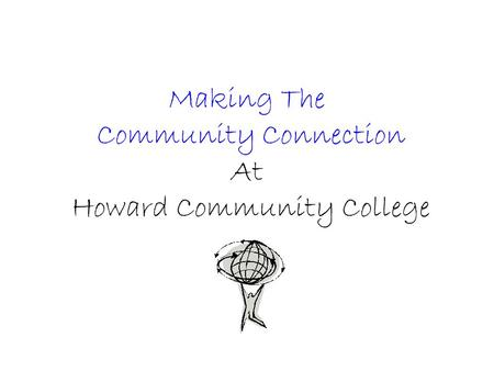 Making The Community Connection At Howard Community College.