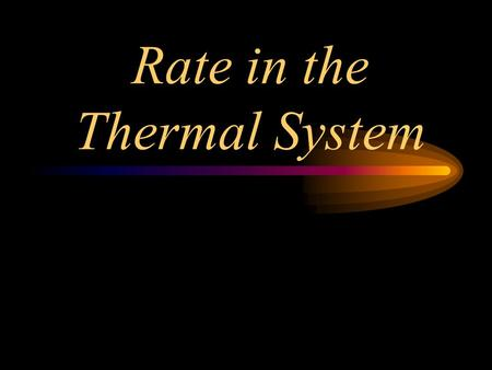Rate in the Thermal System. 1.What is the prime mover in the thermal system? - temperature difference 2. What does rate measure in the thermal system?