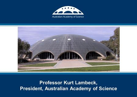 TITLE SLIDE Professor Kurt Lambeck, President, Australian Academy of Science.