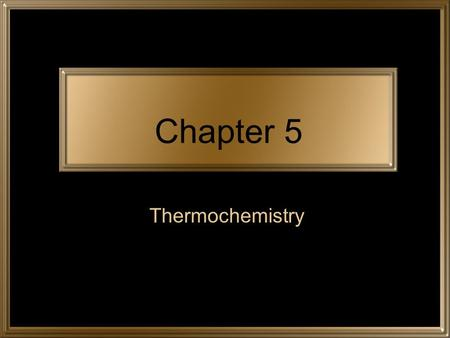 Chapter 5 Thermochemistry. Terms I Thermochemistry –Study of – Kinetic Energy –Energy of Potential Energy –Energy of.