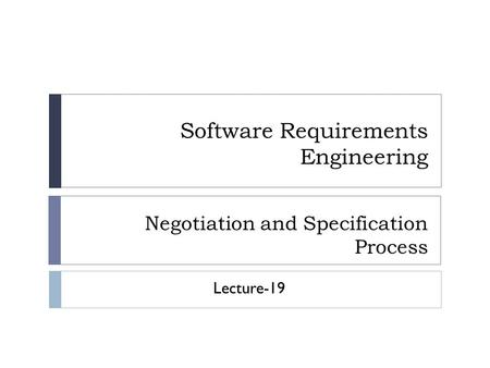Software Requirements Engineering Negotiation and Specification Process Lecture-19.