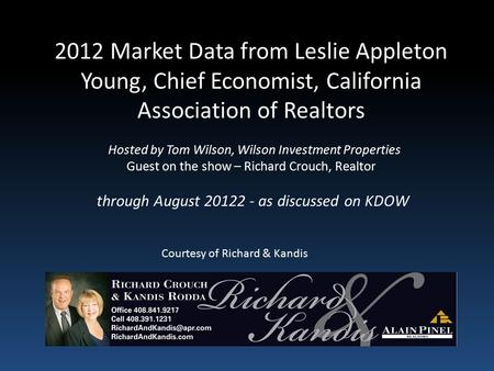 2012 Market Data from Leslie Appleton Young, Chief Economist, California Association of Realtors Hosted by Tom Wilson, Wilson Investment Properties Guest.