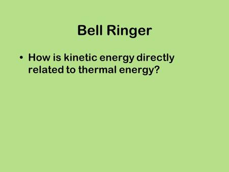 Bell Ringer How is kinetic energy directly related to thermal energy?