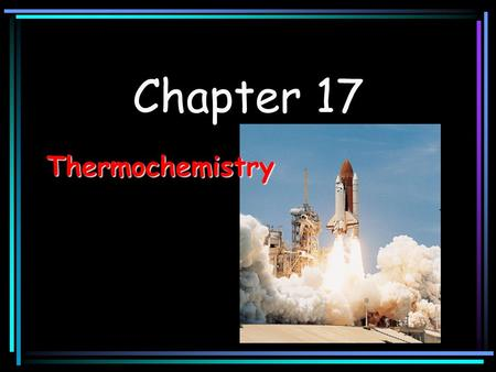 Chapter 17 Thermochemistry.