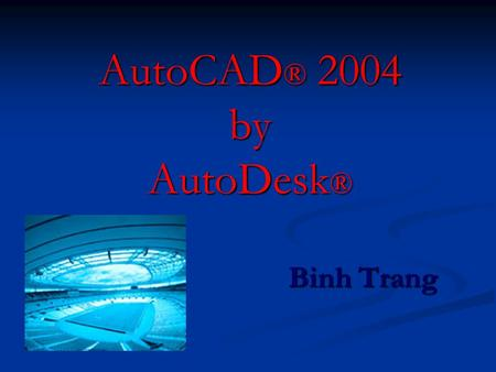 AutoCAD ® 2004 by AutoDesk ® Binh Trang. Features AutoCAD® 2004 software introduces brand-new features  productivity tools and presentation graphics.