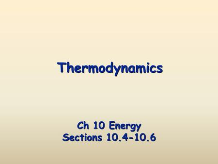 Thermodynamics Ch 10 Energy Sections 10.4-10.6. Thermodynamics The 1st Law of Thermodynamics The Law of Conservation of Energy is also known as The 1st.