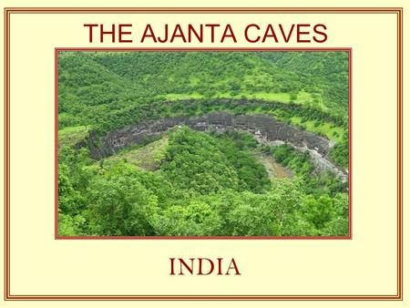 THE AJANTA CAVES INDIA Little more than the two hours of the old city of Aurangabad if points out the famous Caves of Ajanta, thirty and two grottos.