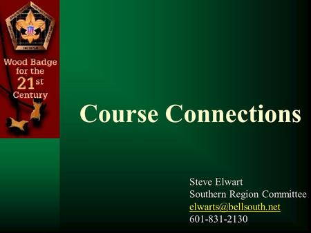 Course Connections Steve Elwart Southern Region Committee 601-831-2130.