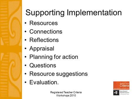 Registered Teacher Criteria Workshops 2010 Supporting Implementation Resources Connections Reflections Appraisal Planning for action Questions Resource.