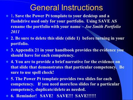 General Instructions 1. Save the Power Pt template to your desktop and a flashdrive used only for your portfolio. Using SAVE AS rename the portfolio with.