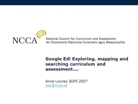 Google Ed! Exploring, mapping and searching curriculum and assessment…. Anne Looney SDPI 2007