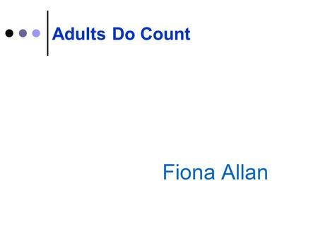 Fiona Allan Adults Do Count. Aims  To think about the effective teaching and learning Maths  To enjoy doing Maths!