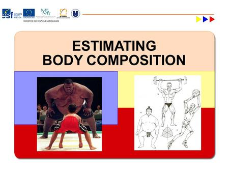 ESTIMATING BODY COMPOSITION. What is Body Composition? Refers to the relative amounts of the different compounds in the body Why Study Body Composition?