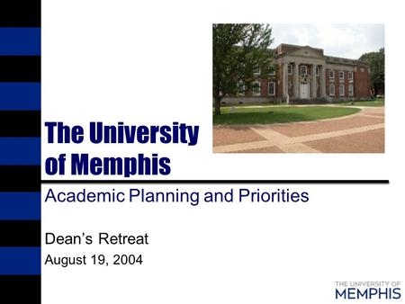 The University of Memphis Academic Planning and Priorities Dean's Retreat August 19, 2004.