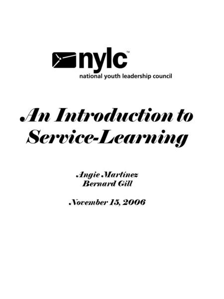 An Introduction to Service-Learning Angie Martínez Bernard Gill November 15, 2006.