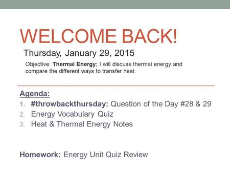Welcome back! Thursday, January 29, 2015 Agenda: