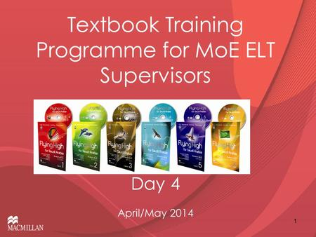 Textbook Training Programme for MoE ELT Supervisors Day 4 April/May 2014 1.
