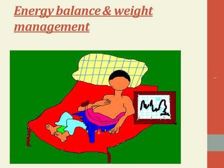 Energy balance & weight management 1. in the human body,the various metabolic process converted,stored chemical energy in our foods to other forms of.