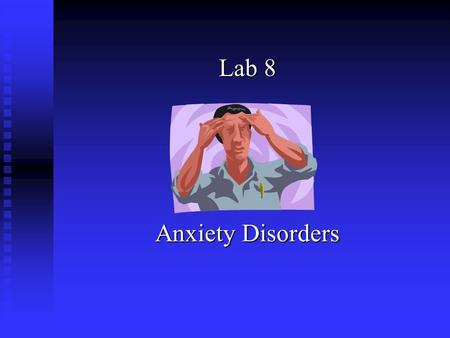 Lab 8 Anxiety Disorders. DSM IV Criteria Generalized Anxiety Disorder A) Excessive anxiety & worry (apprehensive expectation) occuring more days than.