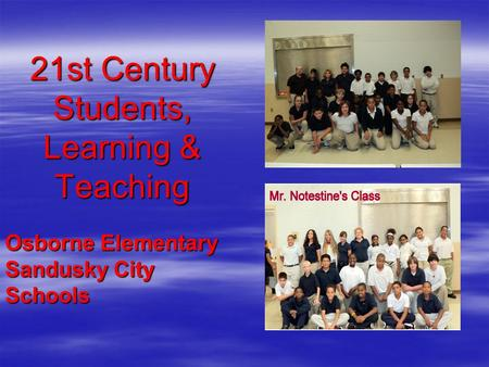 21st Century Students, Learning & Teaching Osborne Elementary Sandusky City Schools.