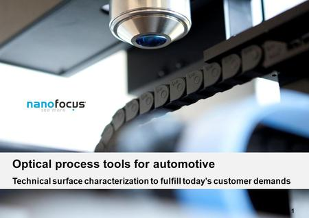 Nanofocus AG 2012/07/19 Optical process tools for automotive Technical surface characterization to fulfill today's customer demands 1.
