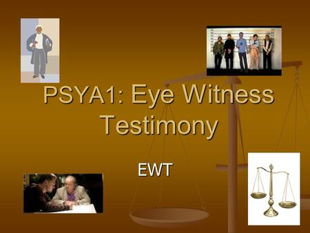 PSYA1: Eye Witness Testimony EWT Eye Witness Testimony -1 BATs AO1 - outline what is meant by the terms EWT and Leading questions A01/2 -Discuss the.