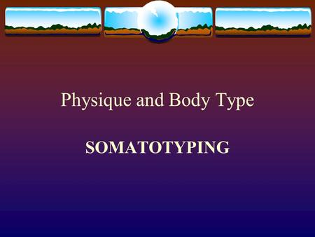 Physique and Body Type SOMATOTYPING.