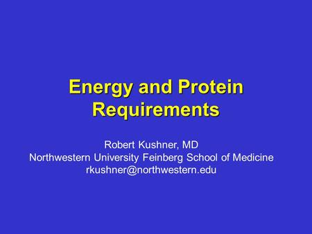 Energy and Protein Requirements Robert Kushner, MD Northwestern University Feinberg School of Medicine