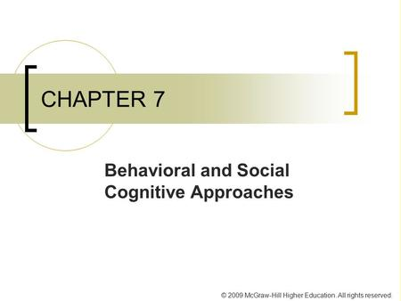 © 2009 McGraw-Hill Higher Education. All rights reserved. CHAPTER 7 Behavioral and Social Cognitive Approaches.