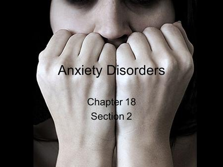 Anxiety Disorders Chapter 18 Section 2. What is Anxiety? Anxiety- A psychological state characterized by tension and apprehension, foreboding, and dread.