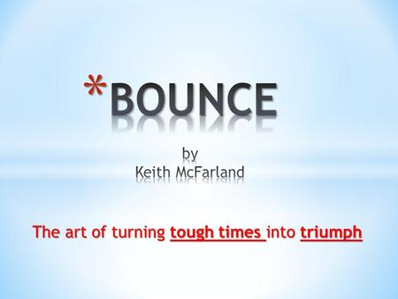The art of turning tough times into triumph The art of turning tough times into triumph.