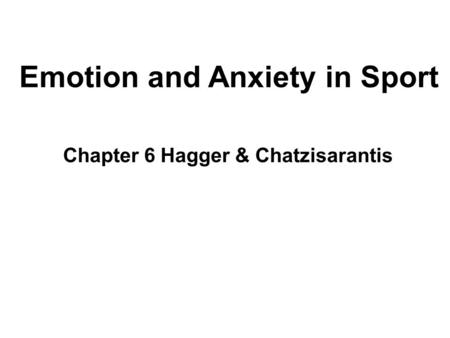 Chapter 6 Hagger & Chatzisarantis Emotion and Anxiety in Sport.