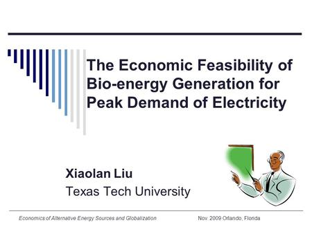 Economics of Alternative Energy Sources and Globalization Nov. 2009 Orlando, Florida The Economic Feasibility of Bio-energy Generation for Peak Demand.