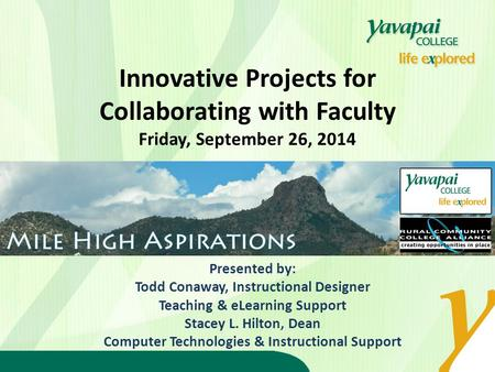 Innovative Projects for Collaborating with Faculty Friday, September 26, 2014 Presented by: Todd Conaway, Instructional Designer Teaching & eLearning Support.