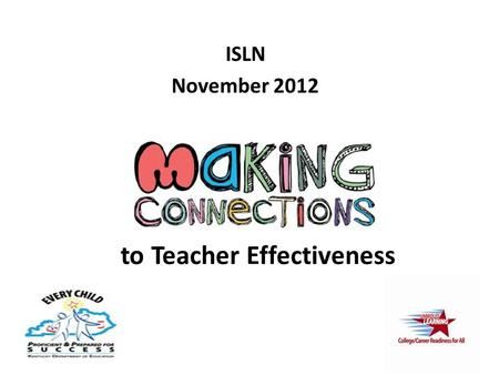 ISLN November 2012 to Teacher Effectiveness. Slide removed reduce file size.