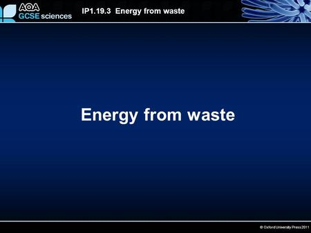 © Oxford University Press 2011 IP1.19.3 Energy from waste Energy from waste.